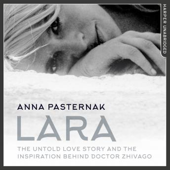 Lara: The Untold Love Story That Inspired Doctor Zhivago, Anna Pasternak