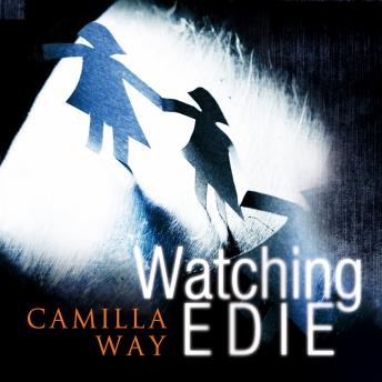Watching Edie: The most unsettling psychological thriller you'll read this year, Camilla Way