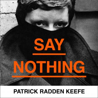 Download Say Nothing: A True Story Of Murder and Memory In Northern Ireland by Patrick Radden Keefe