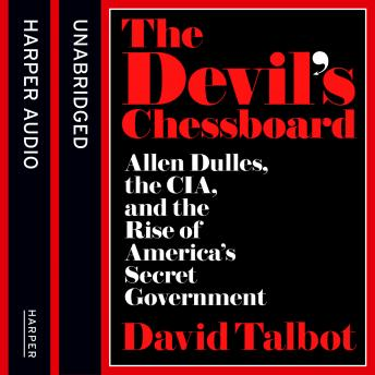 Devil's Chessboard: Allen Dulles, the CIA, and the Rise of America's Secret Government, David Talbot
