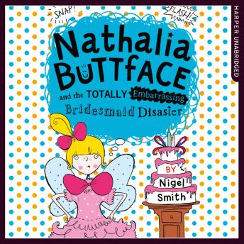 Nathalia Buttface and the Totally Embarrassing Bridesmaid Disaster, Nigel Smith