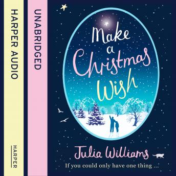 Make A Christmas Wish: A heartwarming, witty and magical treat for Christmas, Julia Williams