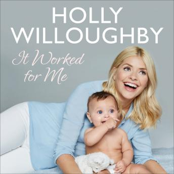 It Worked for Me: Tips from Truly Happy Baby, Holly Willoughby