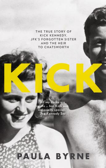 Kick: The True Story of Kick Kennedy, JFK's Forgotten Sister and the Heir to Chatsworth, Paula Byrne