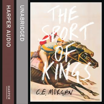 Sport of Kings: Shortlisted for the Baileys Women's Prize for Fiction 2017, C. E. Morgan