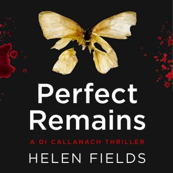 Perfect Remains: A gripping thriller that will leave you breathless, Helen Fields