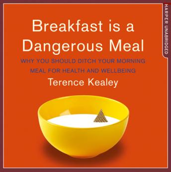 Breakfast is a Dangerous Meal, Terence Kealey