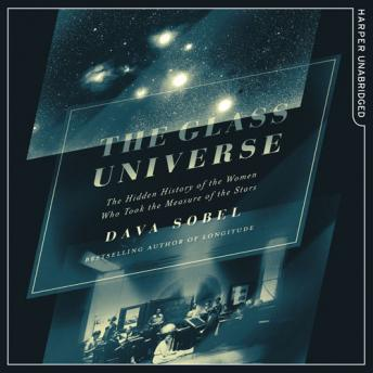 Glass Universe: The Hidden History of the Women Who Took the Measure of the Stars, Dava Sobel