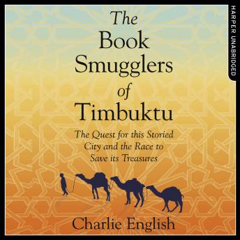 Book Smugglers of Timbuktu: The Quest for this Storied City and the Race to Save Its Treasures, Audio book by Charlie English