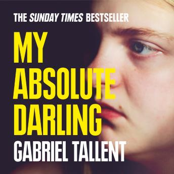 My Absolute Darling: The Sunday Times bestseller, Gabriel Tallent