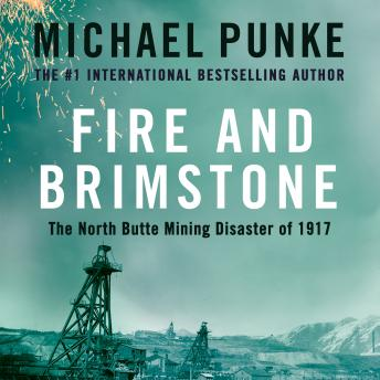 Fire and Brimstone: The North Butte Mining Disaster of 1917, Michael Punke