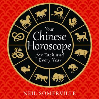Your Chinese Horoscope for Each and Every Year, Neil Somerville