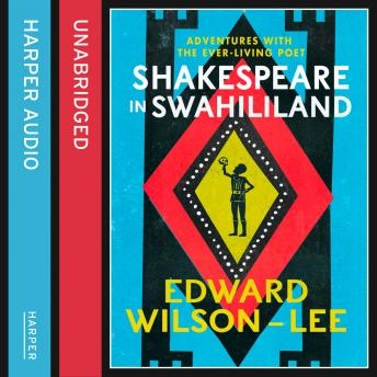 Shakespeare in Swahililand: Adventures with the Ever-Living Poet, Edward Wilson-Lee