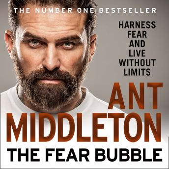 Fear Bubble: Harness Fear and Live Without Limits, Audio book by Ant Middleton