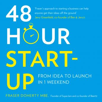 48-Hour Start-up: From idea to launch in 1 weekend, Fraser Doherty MBE