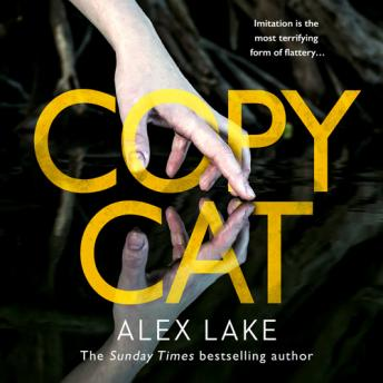 Copycat: The unputdownable new thriller from the bestselling author of After Anna, Alex Lake
