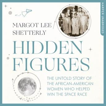 Hidden Figures: The Untold Story of the African American Women Who Helped Win the Space Race, Margot Lee Shetterly
