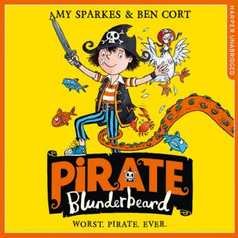 Pirate Blunderbeard: Worst. Pirate. Ever., Amy Sparkes