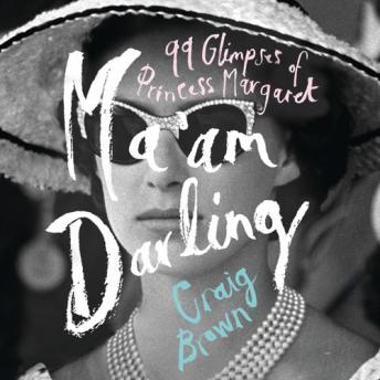 Ma'am Darling: 99 Glimpses of Princess Margaret, Craig Brown