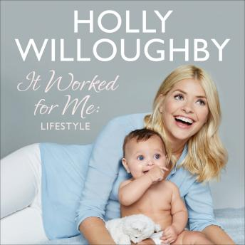 It Worked for Me: Lifestyle - Tips from Truly Happy Baby, Holly Willoughby