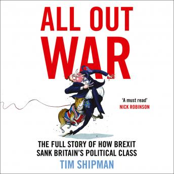 Download All Out War: The Full Story of How Brexit Sank Britain's Political Class by Tim Shipman