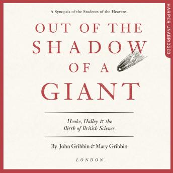 Out of the Shadow of a Giant: How Newton Stood on the Shoulders of Hooke and Halley, Mary Gribbin, John Gribbin