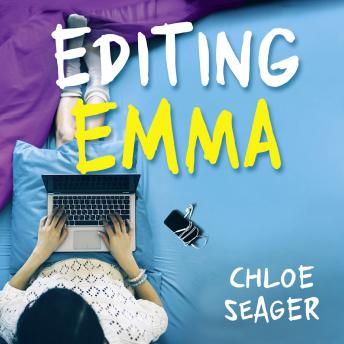 Editing Emma: Online you can choose who you want to be. If only real life were so easy..., Chloe Seager