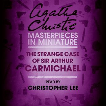 The Strange Case of Sir Arthur Carmichael: A Hercule Poirot Short Story
