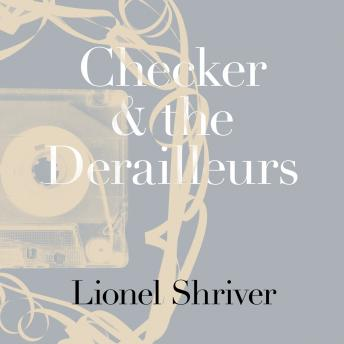 Checker and the Derailleurs, Lionel Shriver
