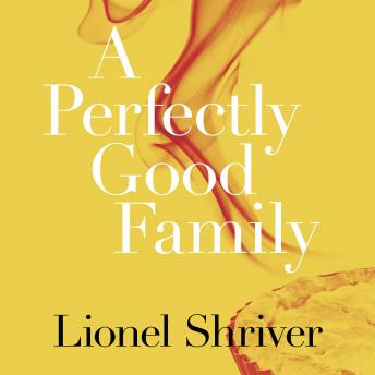 Perfectly Good Family, Lionel Shriver