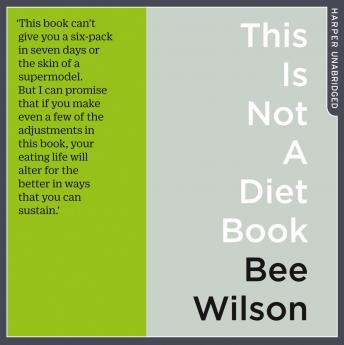 This Is Not A Diet Book, Bee Wilson
