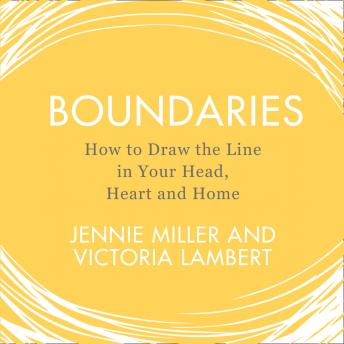 Boundaries: How to Draw the Line in Your Head, Heart and Home, Victoria Lambert, Jennie Miller