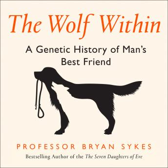 Wolf Within: The Astonishing Evolution of the Wolf into Man's Best Friend, Audio book by Professor Bryan Sykes