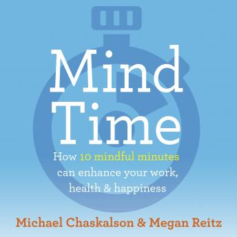 Mind Time: How ten mindful minutes can enhance your work, health and happiness details