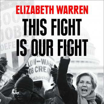 This Fight is Our Fight: The Battle to Save Working People, Elizabeth Warren