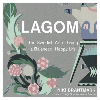 Download Lagom: The Swedish Art of Living a Balanced, Happy Life by Niki Brantmark