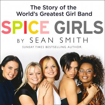 Spice Girls: The Story of the World's Greatest Girl Band