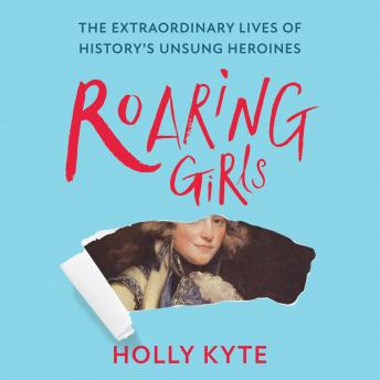 Roaring Girls: The forgotten feminists of British history