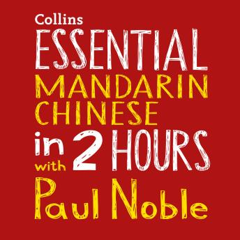 Essential Mandarin Chinese in 2 hours with Paul Noble: Mandarin Chinese Made Easy with Your 1 million-best-selling Personal Language Coach