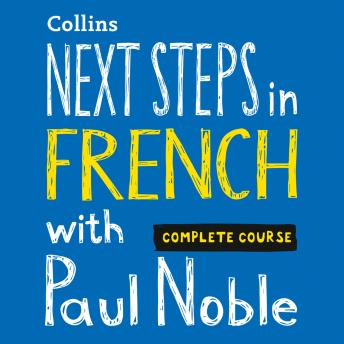 Download Next Steps in French with Paul Noble for Intermediate Learners – Complete Course: French Made Easy with Your 1 million-best-selling Personal Language Coach by Paul Noble
