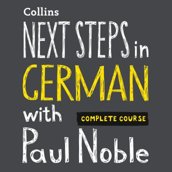 Next Steps in German with Paul Noble for Intermediate Learners - Complete Course: German Made Easy with Your Bestselling Language Coach, Paul Noble