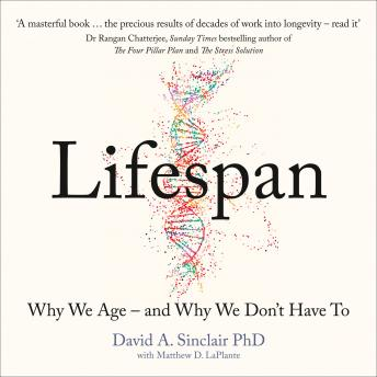 Download Lifespan: Why We Age - and Why We Don't Have To by Dr David A. Sinclair
