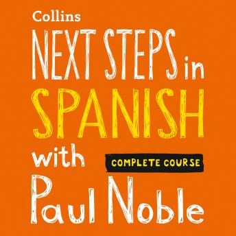 Next Steps in Spanish with Paul Noble for Intermediate Learners – Complete Course: Spanish Made Easy with Your 1 million-best-selling Personal Language Coach, Paul Noble