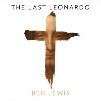 Download Last Leonardo: The Secret Lives of the World's Most Expensive Painting by Ben Lewis
