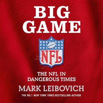 Download Big Game: The NFL in Dangerous Times by Mark Leibovich