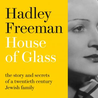 House of Glass: The story and secrets of a twentieth-century Jewish family, Hadley Freeman