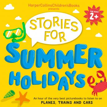 HarperCollins Children's Books Presents: Stories for Summer Holidays for age 2+: An hour of fun to l