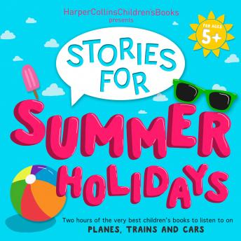 HarperCollins Children's Books Presents: Stories for Summer Holidays for age 5+: Two hours of fun to
