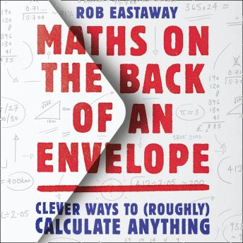 Download Maths on the Back of an Envelope: Clever ways to (roughly) calculate anything by Rob Eastaway