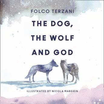 Download Dog, the Wolf and God by Folco Terzani